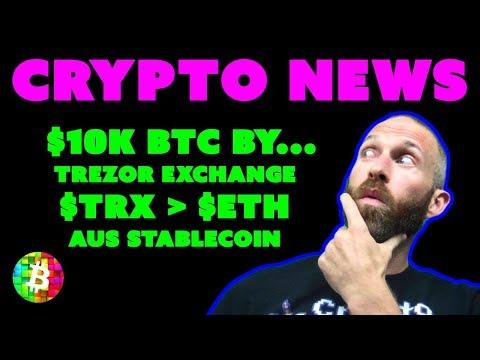 $10K BTC | Tron dApps | Trezor Exchange | AUS Stablecoin