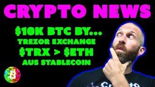 $10K BTC   Tron dApps   Trezor Exchange   AUS Stablecoin