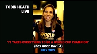 """USWNT - Tobin Heath: """"It Takes Everything to Be a World Cup Champion"""" (FOX Good Day LA) - July 2015"""