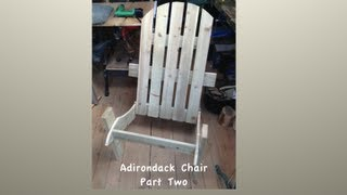 How To Build An Adirondack Chair (part Two)