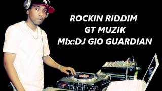 ROCKIN RIDDIM MIX - GT MUZIK {DJ GIO GUARDIAN} REGGAE MAY 2012