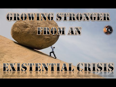 Growing Stronger from an Existential Crisis