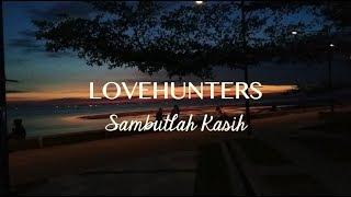 Video Lovehunters - Sambutlah Kasih download MP3, 3GP, MP4, WEBM, AVI, FLV Agustus 2018