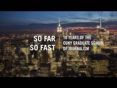 So Far, So Fast: 10 Years of the CUNY Graduate School of Journalism