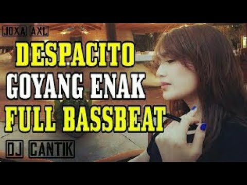DJ DESPACITO GOYANG ENAK   FULL BASSBEAT MANTAP JIWA