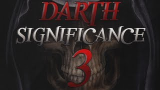 Darth Teamtage: Significance Reloaded - Part 3 of 3