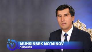 Muhsinbek Mo'minov - Shifo ber | Мухсинбек Муминов - Шифо бер (music version) 2018