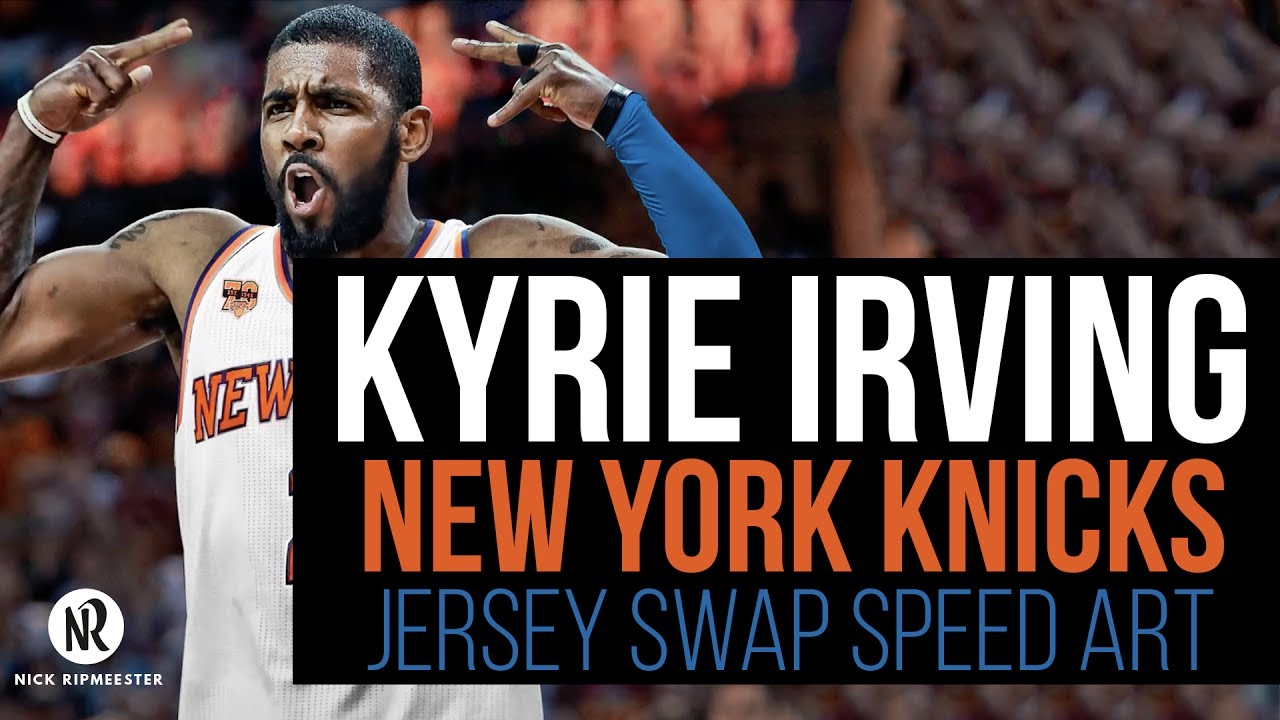 new photos c3684 a4bc2 Kyrie Irving - New York Knicks Jersey Swap - Speed Art