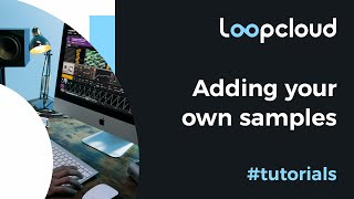 Adding your own Samples - Loopcloud 6