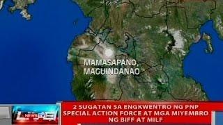 NTVL: 2 sugatan sa engkwentro ng PNP special action force at mga miyembro ng BIFF at MILF