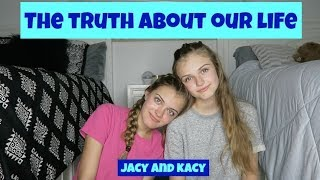 The Truth About Our Life ~ Jacy and Kacy