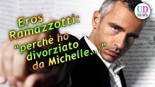 Eros Ramazzotti: ecco perchè ho divorziato da Michelle Hunziker!