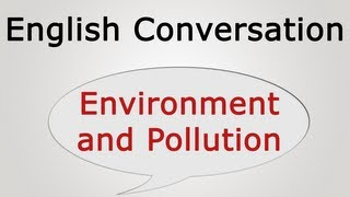 Download Video learn english conversation: Environment and Pollution MP3 3GP MP4