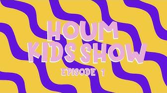 Houm Kids Show | Episode 1 29.3.2020