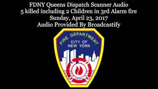 FDNY Queens Dispatch Scanner Audio 5 killed including 2 Children in 3rd Alarm fire