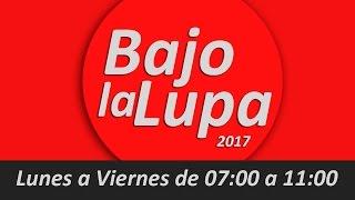 BAJO LA LUPA 2017 - Jueves 11 de Mayo