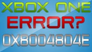 Xbox One: (0x8004804E) Error