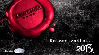 Tropico Band - Ko zna zašto... (Audio 2013.)