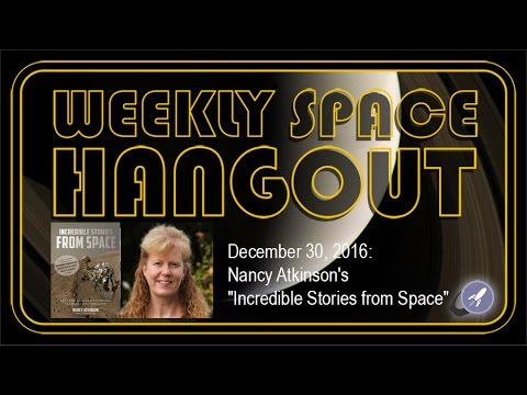 "Weekly Space Hangout - Dec 30, 2016: Nancy Atkinson's ""Incredible Stories from Space"""