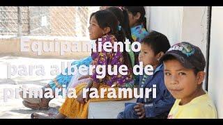 Campaña Equipamiento de Albergue en primaria rarámuri