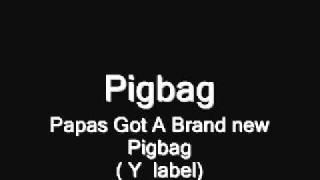 Papas Got A Brand New Pigbag.