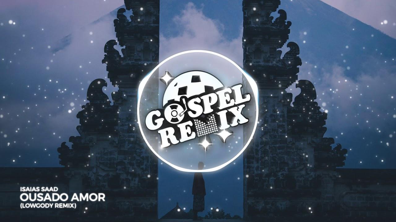Isaias Saad - Ousado Amor (LOWGODY Remix) [Brazilian Bass Gospel]