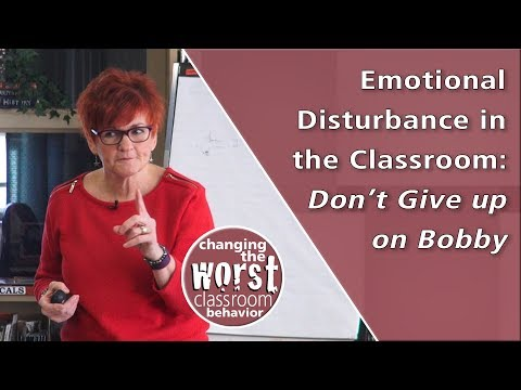Emotional disturbance in the classroom: don't give up on Bobby