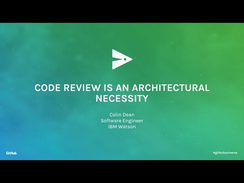 Code Review is an Architectural Necessity - GitHub Universe 2016