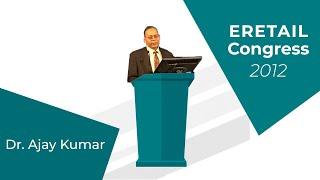 eRetail Congress 2012   Dr  Ajay Kumar