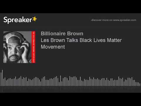 Les Brown Talks Black Lives Matter Movement