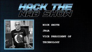 Hack The NAB Show - JB&A - Nick Smith