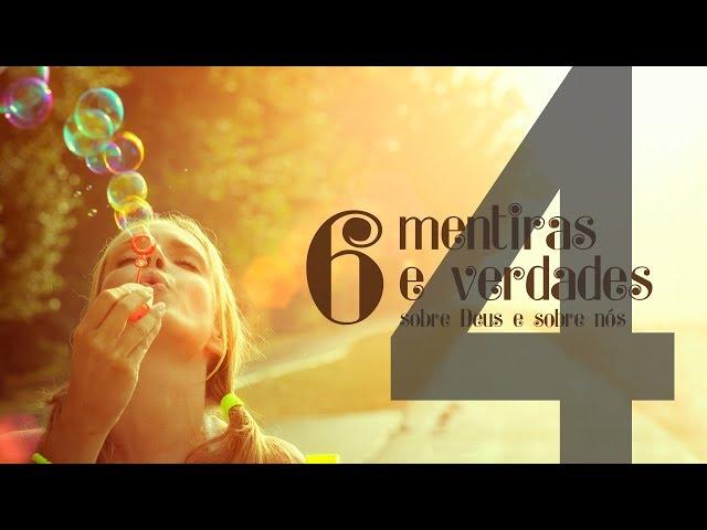 6 MENTIRAS E VERDADES - 4 de 6 - A fé resolve tudo