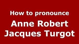 How to pronounce Anne Robert Jacques Turgot (French/France) - PronounceNames.com