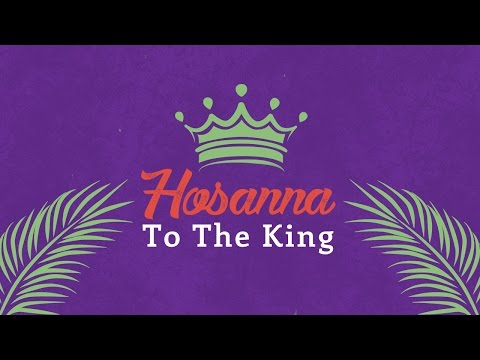 PALM SUNDAY | Hosanna To The King