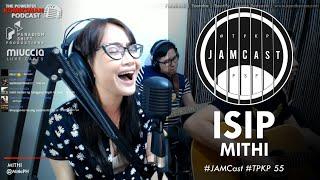 #JAMCast: Isip —MITHI