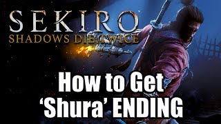 SEKIRO: SHADOWS DIE TWICE - How to get the 'Shura' ENDING