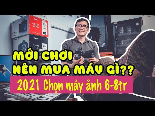 [Kiên Nguyễn] Máy ảnh từ 6 triệu tới 8 triệu đồng| Thích hợp cho người mới chơi, Du lịch, nhu cầu gia đình 2021