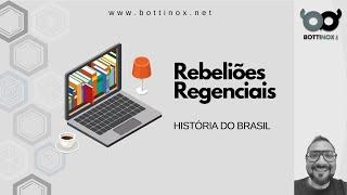HISTÓRIA DO BRASIL - Período Regencial - Rebeliões Regenciais