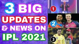 IPL 2021 3 BIG NEWS & UPDATES - GOOD NEWS FOR CSK, IPL 2021 MEGA AUCTION & TEAMS