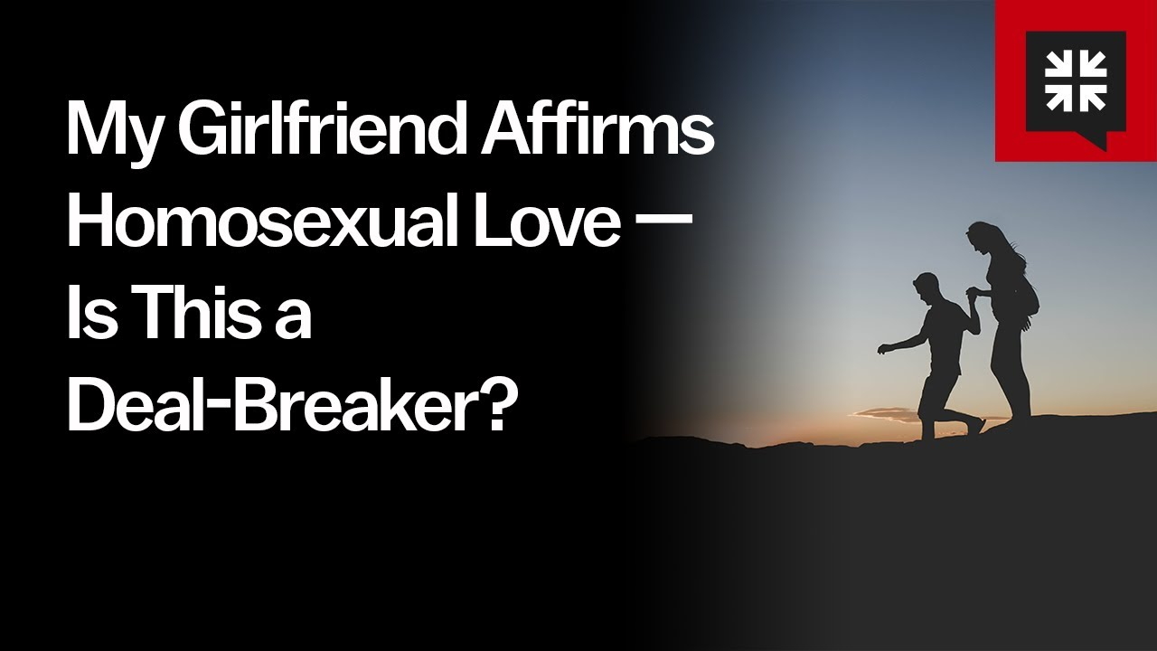 My Girlfriend Affirms Homo****ual Love — Is This a Deal-Breaker? // Ask Pastor John