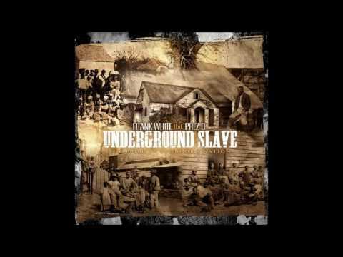 """Frank White feat. Prez-D """"Underground Slave"""""""
