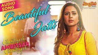 Beautiful Jatti | Audio Song | Gippy Grewal | Sargun Mehta | Chandigarh Amritsar Chandigarh