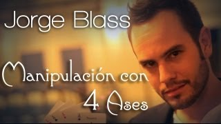 Jorge Blass: Manipulation with 4 Aces   Enfilo