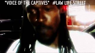LAW LIFE STREET PRESENTS: *VOICE OF THE CAPTIVES*