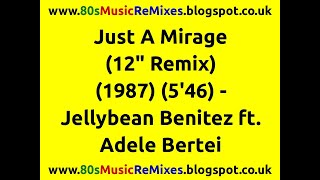 "Just A Mirage (12"" Remix) - Jellybean Benitez ft. Adele Bertei"