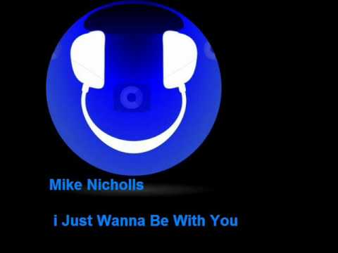 Mike Nicholls _ I Just Wanna Be With You ( Original Mix ).wmv