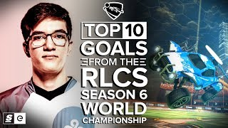 The Top 10 Goals from the RLCS Season 6 World Championship