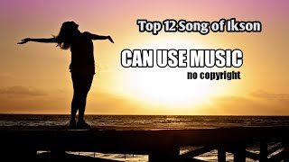 Top 12 Song of Ikson | Best of Ikson | No Copyright Music free download Mp3