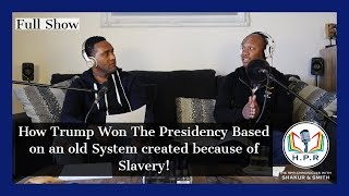 THE HPR Chronicles Podcast Episode 1 How Trump won 2016 based on an old system of slavery