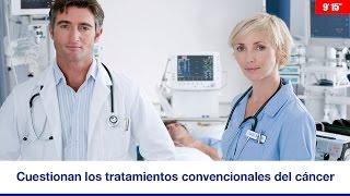 CUESTIONAN LOS TRATAMIENTOS CONVENCIONALES DEL CÁNCER (9